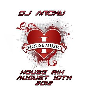 dj archy house mix august 10th 2012