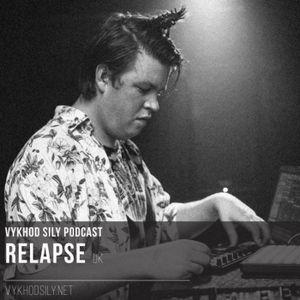 Vykhod Sily Podcast - Relapse Guest Mix