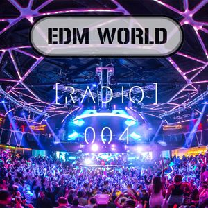 EDM WORLD Radio 004