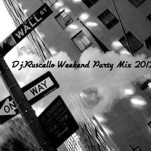 Dj.Ruscello Weekend Party Mix 2012