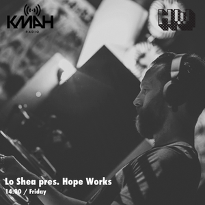 Lo Shea Pres Hope Works Vol 8 - July 2016 (KMAH Radio)