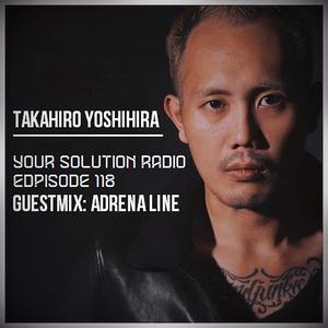 Takahiro Yoshihira - Your Solution Radio #118 (Guestmix: Adrena Line) (17.04.2018)