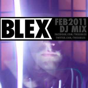 BLEX FEB 2011 DJ MIX