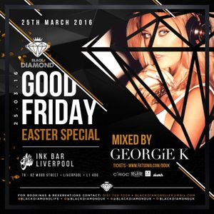 @DJGEORGIEK  presents @BLACKDIAMONDUK Good Friday  - EASTER SPECIAL PROMO MIX