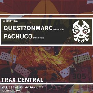 Trax Central 011 (ft. PACHUCO & quest?onmarc) - March 12, 2016