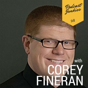 098 Corey Fineran | Engage With Your Listener One Person at a Time
