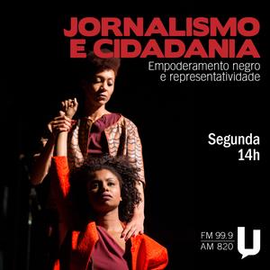Programa Jornalismo e Cidadania - Tema: Empoderamento negro e mídia (Apresentação Lucyanna Maria)