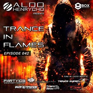 Aldo Henrycho presents: Trance In Flames - Episode 042 [21.03.2016]