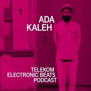Telekom Electronic Beats Podcast 10 - Ada Kaleh