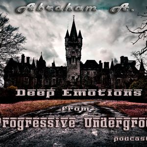 Abraham A. - Deep Emotions from Progressive Underground podcast 002