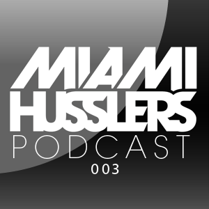 Miami Husslers Podcast 003