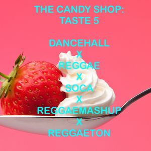 The Candy Shop: Taste 5 (Reggae,Soca,Dancehall,ReggaeMashUp,Reggaeton)