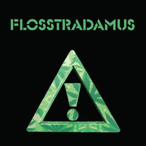 F for FLOSSTRADAMUS