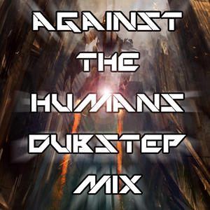 Dubskills Against the humans dubstep mix