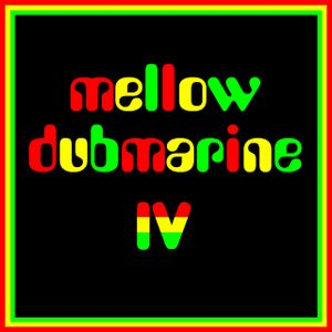 Mellow Dubmarine IV