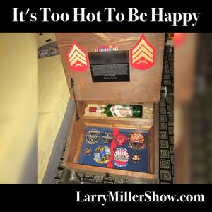 It's Too Hot To Be Happy (rebroadcast)