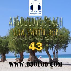 AbSoulute Beach 43 - slow smooth deep - A DJ LIVE SET