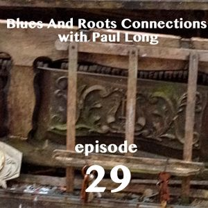 Blues And Roots Connections, with Paul Long: episode 29