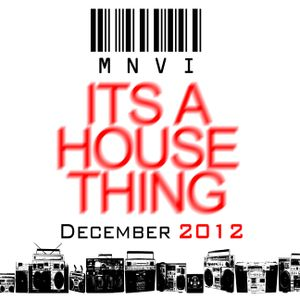 MNVI - Its A House Thing - December 2012 Mix