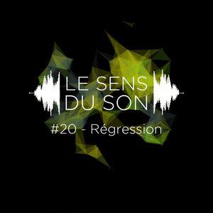 Le sens du son #20 - Regression