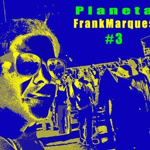 Planeta FrankMarques #3 09Fev2011