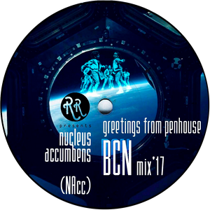 (NAcc) Ruino, ഽ. A. Records Presents: Greetings From Penhouse BCN Mix'17