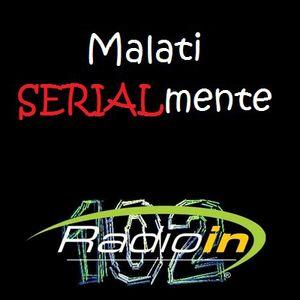 Malati SERIALmente - Puntata del 22/06/2012