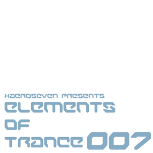 xaeroseven presents: elements of trance episode 007