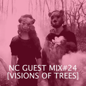 NC GUEST MIX#24: VISIONS OF TREES