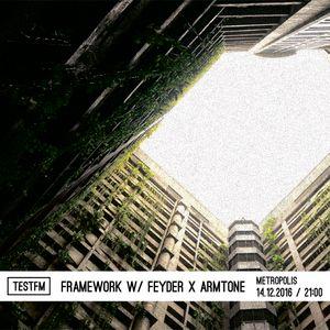 Framework w/ Feyder x Armtone – 14/12/2016