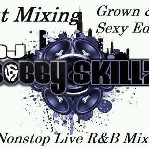 Dj Bobby Skillz - Just Mixing Grown & Sexy Edition Live Mix