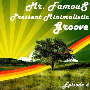 "Mr.Famous Pressent ""MINIMAListic Groove"" Episode 3"