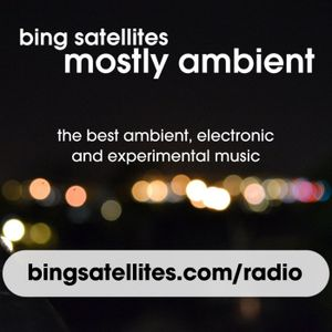 Mostly Ambient with Bing Satellites show 003 - basic sounds netlabel special - 25th August 2011