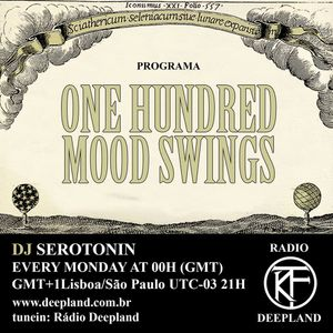 DJ Serotonin - One Hundred Mood Swings #51 - Originally broadcasted on 20-03-2017 @ deepland.com.br
