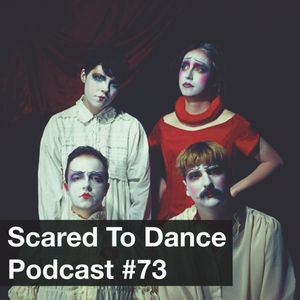 Scared To Dance Podcast #73