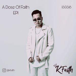 A Dose Of Faith EP1 by K Faith   Mixcloud