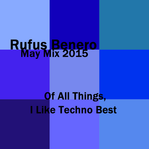 May Mix 2015 - Of All Things, I Like Techno Best.