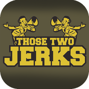 Those Two Jerks: Volume 5, Episode 7: Who Wants A Chimichanga?