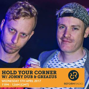 Hold Your Corner w/ Jonny Dub & Greazus 5th April 2017
