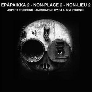 DJ A. Myllykoski - Epäpaikka / Non-Place 2