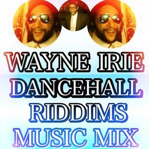 DANCEHALL RIDDIMS MUSIC MIX WAYNE IRIE