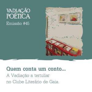 Vadiação Poética #45 (Clube Literário de Gaia)