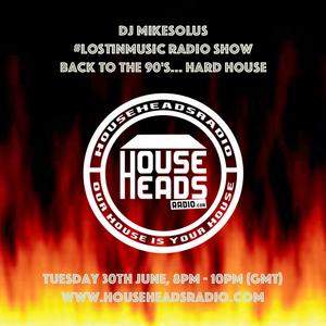 MikeSolus -  #LostinMusic Radio Show - Back to the 90s - Hard House LIVE @HouseHeadsRadio 30.6.15.
