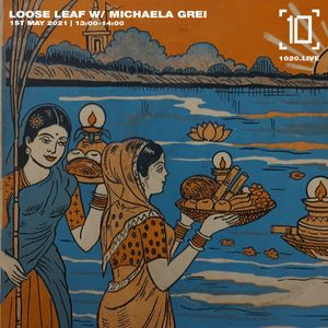 Loose Leaf w/ Michaela Grei - 1st May 2021