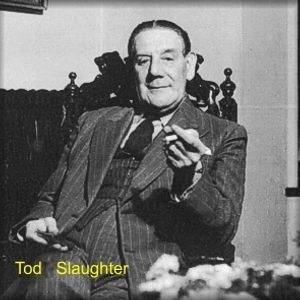 Tod Slaughter - Actor