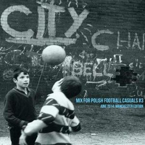 Mix for Polish Football Casuals #3 June 2014: Manchester Edition