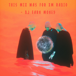 EARN MONEY - THIS MIX WAS FOR XM RADIO