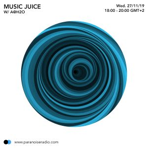 Music Juice #7.07_Paranoise Radio_04 Dec 2019