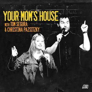 299-Your Mom's House with Christina Pazsitzky and Tom Segura