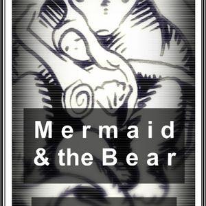 Mermaid & The Bear